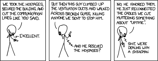"xkcd hover text: ""The weird sense of duty really good sysadmins have can border on the sociopathic, but it's nice to know that it stands between the forces of darkness and your cat blog's servers."""